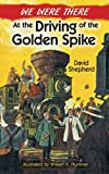 Image: We Were There at the Driving of the Golden Spike | Paperback: 192 pages | by David Shepherd (Author), William K. Plummer (Author). Publisher: Dover Publications; Reprint edition (November 21, 2013)