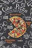 Ciao Pizza Internationale Rezepte für Zuhause mit italienischem Brot & Nachspeisen: Low Carb Rezeptbuch, Italian Style, Vegan / Veggie, American Style, Gluten-Laktosefrei, Steinofen Pizza Kochbuch