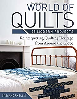 World of Quilts - 25 Modern Projects: Reinterpreting Quilting Heritage from Around the Globe