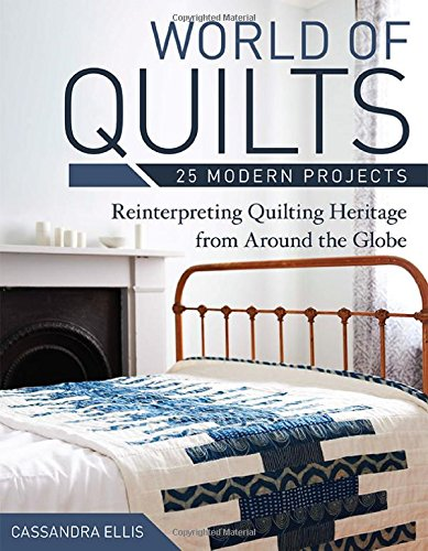 World of Quilts - 25 Modern Projects: Reinterpreting Quilting Heritage...