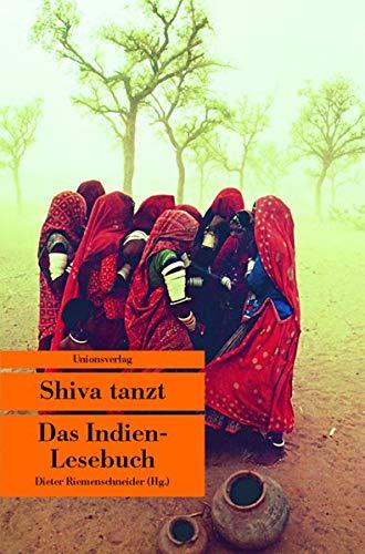 Shiva tanzt: Das Indien-Lesebuch. Herausgegeben und mit einer Einleitung von Dieter Riemenschneider. Herausgegeben und mit einer Einleitung von Dieter ... Geschichten. Bücher fürs Handgepäck