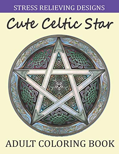 Stress Relieving Designs Celtic Star Adult Coloring Book: An Awesome Celtic Star Coloring Book For Adults Stress Relieving Patterns. Beautiful Adults Celtic Knot Coloring Book Gifts