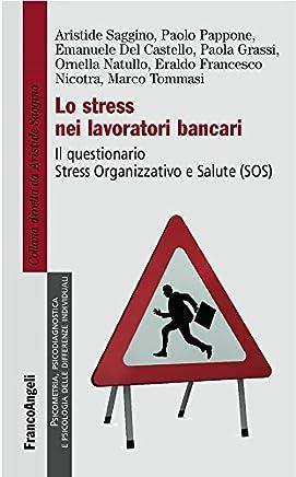 Lo stress nei lavoratori bancari. Il questionario Stress Organizzativo e Salute (SOS) (Italian Edition)
