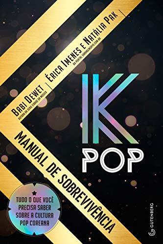 K-Pop - Manual de Sobrevivência: Tudo o que você precisa saber sobre a cultura pop coreana
