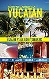 Road trip por la Península de Yucatán: Guía de viaje con itinerario