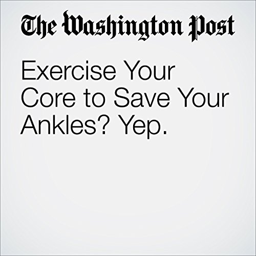 Exercise Your Core to Save Your Ankles? Yep cover art