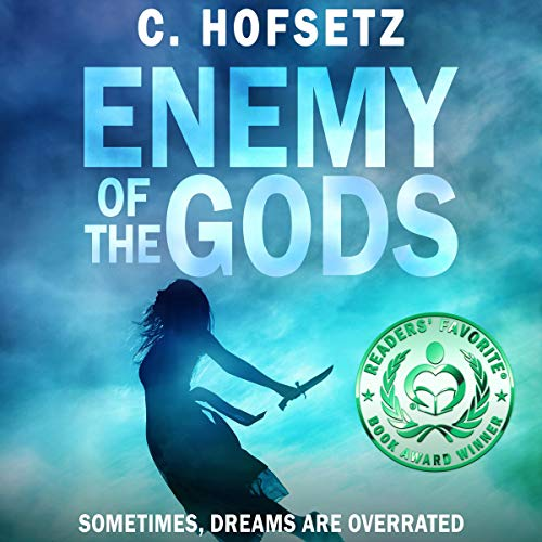 Enemy of the Gods: Sometimes, Dreams are Overrated Audiobook By C. Hofsetz cover art