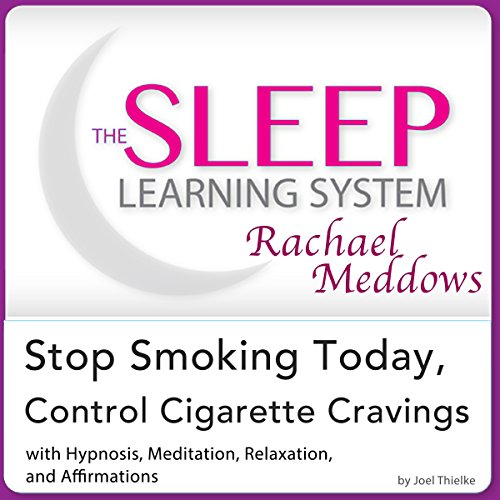 Stop Smoking Today, Control Cigarette Cravings: Hypnosis, Meditation and Affirmations     The Sleep Learning System Featuring Rachael Meddows              By:                                                                                                                                 Joel Thielke                               Narrated by:                                                                                                                                 Rachael Meddows                      Length: 2 hrs and 10 mins     13 ratings     Overall 3.8