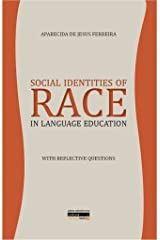 Social Identities of Race in Language Education: With Reflective Questions Kindle Edition