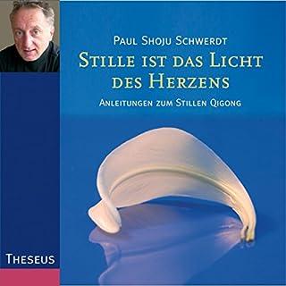 Stille ist das Licht des Herzens     Anleitungen zum stillen Qigong              Autor:                                                                                                                                 Paul Shoju Schwert                               Sprecher:                                                                                                                                 Paul Shoju Schwert                      Spieldauer: 1 Std. und 16 Min.     10 Bewertungen     Gesamt 4,2