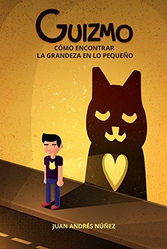 Guizmo o cómo encontrar la grandeza en lo pequeño: Las 10 lecciones sobre la vida, el amor y la compasión que aprendí de un gato callejero.
