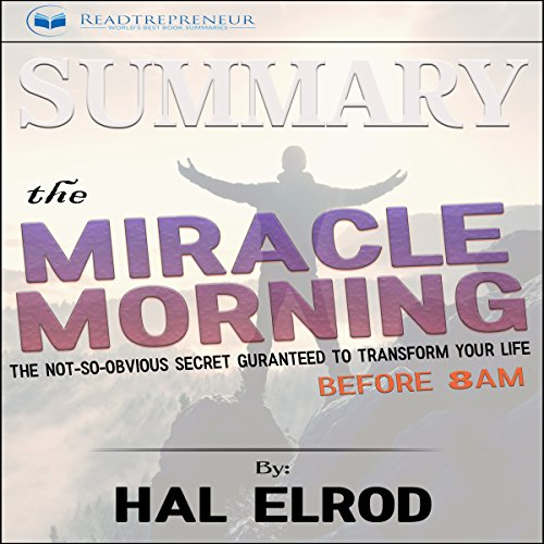Summary: The Miracle Morning     The Not-So-Obvious Secret Guaranteed to Transform Your Life (Before 8 a.m.)              By:                                                                                                                                 Readtrepreneur Publishing                               Narrated by:                                                                                                                                 Daniel Greenberg                      Length: 1 hr and 1 min     26 ratings     Overall 4.8