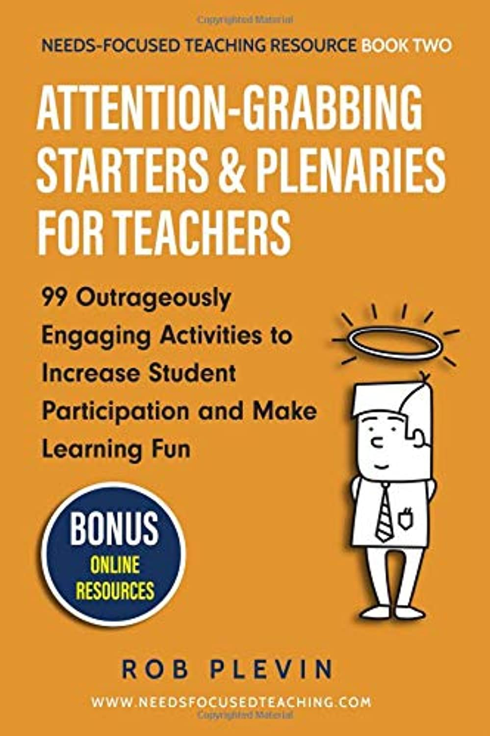 Attention-Grabbing Starters & Plenaries for Teachers: 99 Outrageously Engaging Activities to Increase Student Participation and Make Learning Fun (Needs-Focused Teaching Resource)