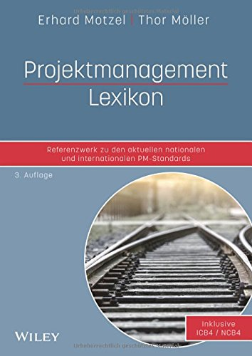 Projektmanagement Lexikon: Referenzwerk zu den aktuellen nationalen und internationalen PM-Standards