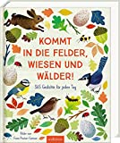 Kommt in die Felder, Wiesen und Wälder!: 365 Gedichte für jeden Tag