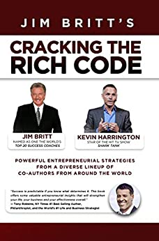 Cracking the Rich Code Vol 4: Powerful Entrepreneurial Strategies and Insights From a Diverse Lineup of Co-authors From Around the World by [Jim Britt, Kevin Harrington]