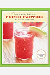 Porch Parties: Cocktail Recipes and Easy Ideas for Outdoor Entertaining Kindle Edition