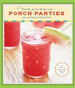 Porch Parties: Cocktail Recipes and Easy Ideas for Outdoor Entertaining by [Denise Gee, Robert M. Peacock]