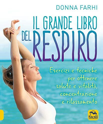 Il grande libro del respiro. Esercizi e tecniche per ottenere salute e vitalità, concentrazione e rilassamento (Tecniche corporee)