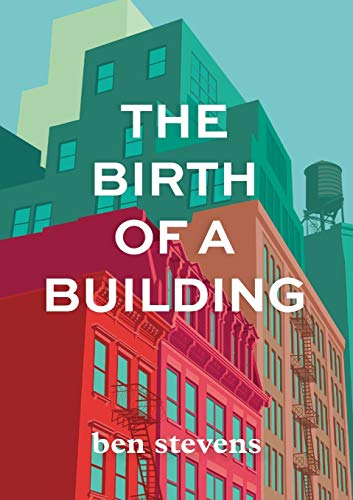 Compare Textbook Prices for The Birth of a Building: From Conception to Delivery Illustrated Edition ISBN 9780578553658 by Stevens, Ben