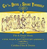 Go to the Devil & Shake Yourself: Fife & Drum Music of the Civil War & 19th-Century America