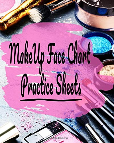 MakeUp Face Chart Practice Sheets: Blank Notebook With Female Face For Daily Full Daytime/Evening Looks Application Workbook