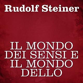 Il mondo dei sensi e il mondo dello spirito                   Di:                                                                                                                                 Rudolf Steiner                               Letto da:                                                                                                                                 Silvia Cecchini                      Durata:  3 ore e 54 min     3 recensioni     Totali 4,7