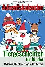 Adventskalender - Tiergeschichten für Kinder: 24 kleine Abenteuer durch den Advent (German Edition)