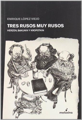 Tres Rusos Muy Rusos: Herzen, Bakunin y Kropotkin (General)