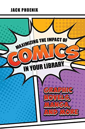 Maximizing the Impact of Comics in Your Library: Graphic Novels, Manga, and More