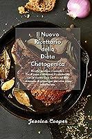 Il Nuovo Ricettario della Dieta Chetogenica: Ricette gustose e semplici. Perdi peso e abbassa il colesterolo con le ricette Low Carb e ad alto contenuto di grassi per persone super indaffarate.