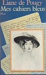Mes cahiers bleus (Plon) de Liane de Pougy