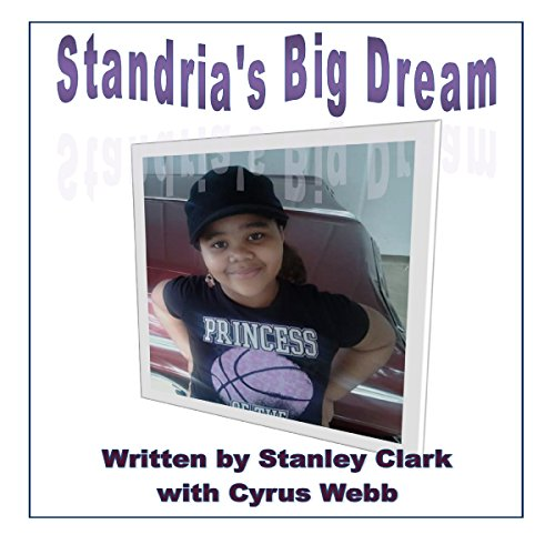 Standria's Big Dream                   By:                                                                                                                                 Stanley Clark,                                                                                        Cyrus Webb                               Narrated by:                                                                                                                                 Earl Hall                      Length: 3 mins     Not rated yet     Overall 0.0