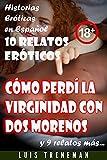 Cómo perdí la virginidad con dos morenos: 10 relatos eróticos en español (Amantes, Esposa caliente, Humillación, Fantasía erótica, Sexo Interracial, parejas liberales, Infidelidad Consentida)