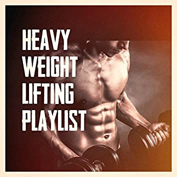 Heavy Weight Lifting Playlist