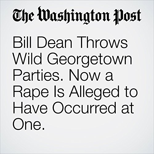 Bill Dean Throws Wild Georgetown Parties. Now a Rape Is Alleged to Have Occurred at One. audiobook cover art