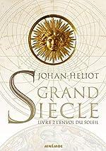 Grand siècle, Tome 2 - L'Envol du Soleil de Johan Heliot