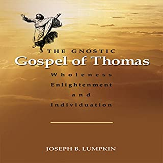The Gnostic Gospel of Thomas     Wholeness, Enlightenment, and Individuation              By:                                                                                                                                 Joseph Lumpkin                               Narrated by:                                                                                                                                 Chiquito Joaquim Crasto                      Length: 5 hrs and 3 mins     Not rated yet     Overall 0.0