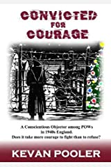 Convicted for Courage: A Conscientious Objector finds the POW camps in Britain 1940-1950.: A Conscientious Objector among POWs discovers the extent of the camp system across 1940s Britain Paperback