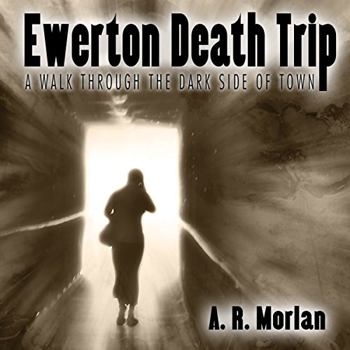 Ewerton Death Trip: A Walk Through the Dark Side of Town                   By:                                                                                                                                 A. R. Morlan                               Narrated by:                                                                                                                                 Arika Escalona                      Length: 16 hrs and 9 mins     6 ratings     Overall 3.5