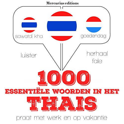 1000 essentiële woorden in het Thais     Luister. Herhaal. Spreek.              By:                                                                                                                                 J. M. Gardner                               Narrated by:                                                                                                                                 Emma,                                                                                        Rungsima                      Length: 2 hrs and 38 mins     Not rated yet     Overall 0.0