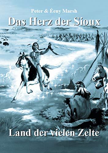 Das Herz der Sioux: Land der vielen Zelte