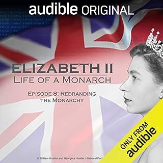 Ep. 8: Rebranding the Monarchy (Elizabeth II: Life of a Monarch) cover art