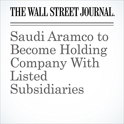 Saudi Aramco to Become Holding Company With Listed Subsidiaries