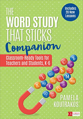 The Word Study That Sticks Companion: Classroom-Ready Tools for Teachers and Students, Grades K-6 (Corwin Literacy)