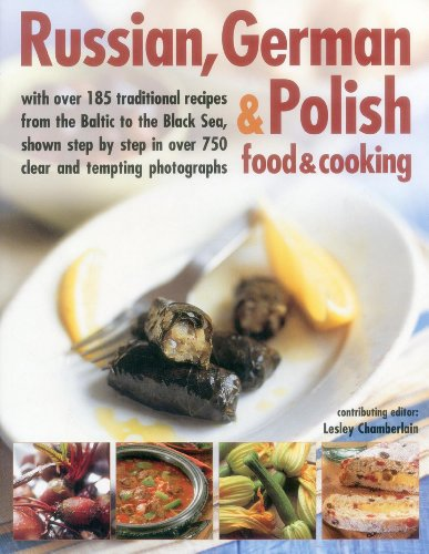 Russian, German & Polish Food & Cooking: With Over 185 Traditional Recipes From The Baltic To The...