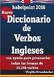Diccionario de verbos ingleses para hispanohablantes: con ayuda para pronunciar todas las formas de 15.338 verbos