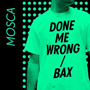 Done Me Wrong / Bax