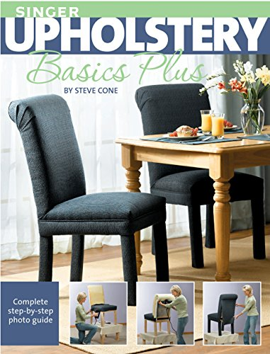 Singer Upholstery Basics Plus: Complete Step-by-Step Photo Guide by [Steve Cone]