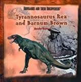 Tyrannosaurus Rex and Barnum Brown (Dinosaurs and Their Discoverers)